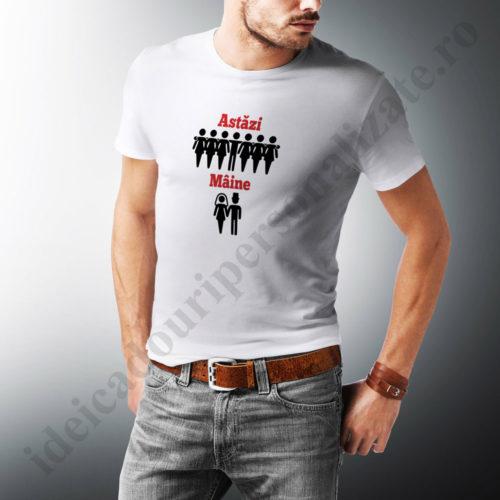 tricou personalizat astazi maine, tricouri personalizate burlaci