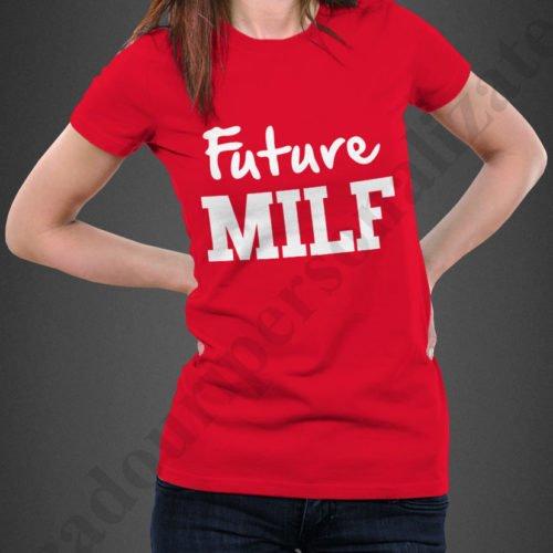 Tricouri cu mesaj Future Milf, tricouri cu mesaje erotice, idei cadouri personalizate