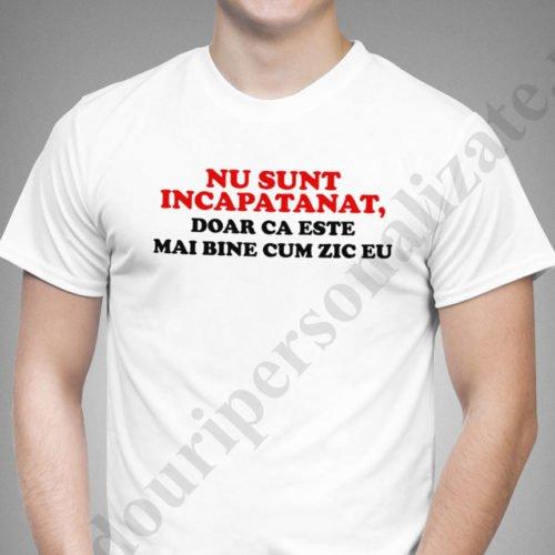 Tricou cu mesaj Nu sunt incapatanat, tricouri cu mesaje haioase, idei cadouri personalizate