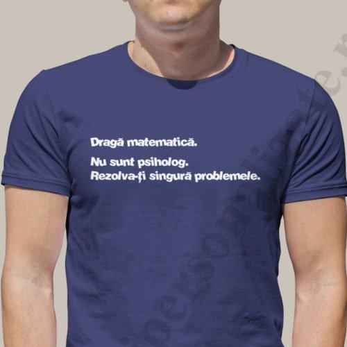 Tricou imprimat Draga Matematica, tricouri cu mesaje funny, idei cadouri personalizate