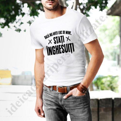 Tricou personalizat Daca nu aveti loc de mine, tricouri cu mesaje haioase, idei cadouri personalizate