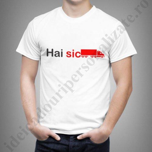 Tricou personalizat Hai SicTir, tricouri cu mesaje amuzante, idei cadouri personalizate