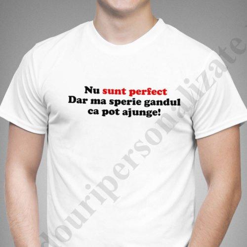 Tricouri personalizate Nu sunt Perfect, tricouri cu mesaje haioase, idei cadouri personalizate