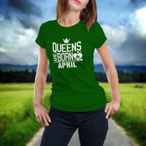 Tricou Queens April, tricouri aniversare, idei cadouri personalizate