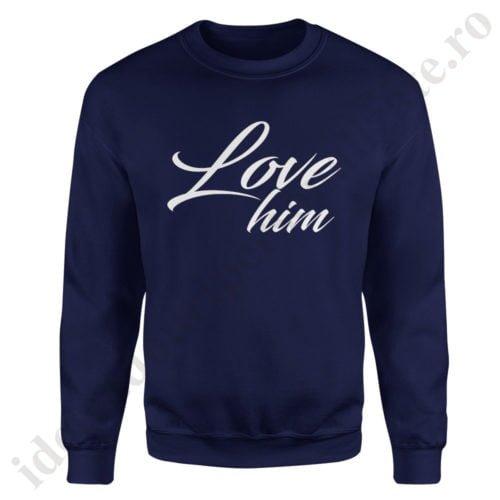 Pulover dama Love Him, pulovere cupluri, sweatshirt dame, idei cadouri personalizate