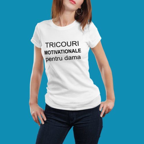 Tricouri Motivationale Dama